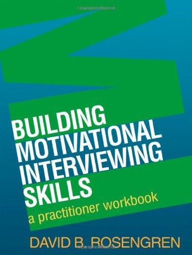 Building Motivational Interviewing Skills: A Practitioner Workbook (Applications of Motivational Interviewing) by Rosengren, David B. (August 11, 2009) Paperback