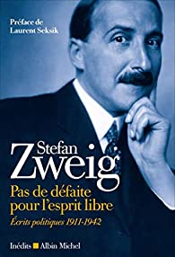 Écrits politiques (1911-1942) - Pas de défaite pour l'esprit libre par Stefan Zweig