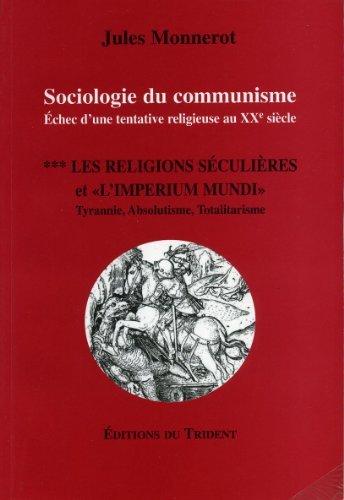 Sociologie du communisme. Les religions séculières et « l'imperium mundi » par Jules Monnerot