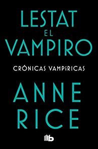 Lestat El Vampiro / The Vampire Lestat par Anne Rice