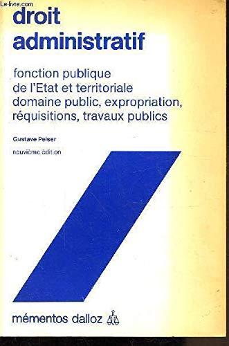 Droit administratif : Fonction publique de l'État et territoriale, domaine public, expropriation, réquisitions, travaux publics (Mémentos Dalloz) par Gustave Peiser