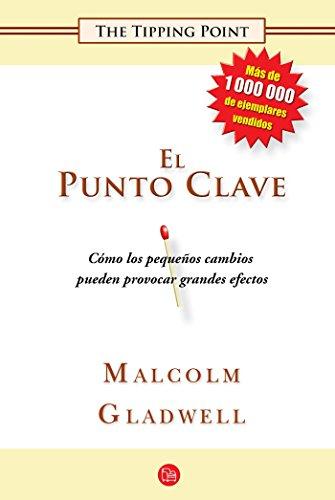 El Punto Clave: Como los Pequenos Cambios Pueden Provocar Grandes Efectos (Ensayo (Punto de Lectura)) por Malcolm Gladwell
