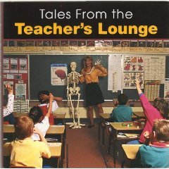 Tales from the Teacher's Lounge