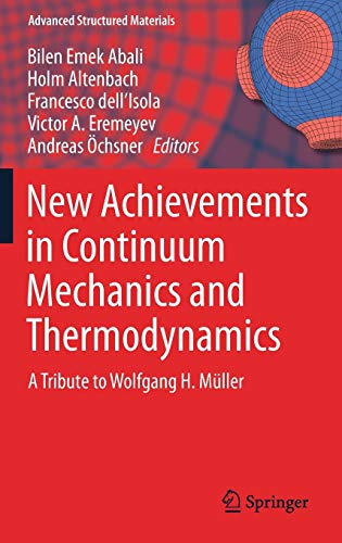 New Achievements in Continuum Mechanics and Thermodynamics: A Tribute to Wolfgang H. Müller (Advanced Structured Materials, Band 108)