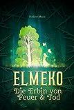 Elmeko: Die Erbin von Feuer und Tod