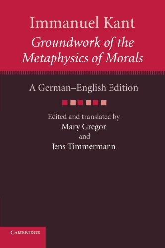 Immanuel Kant: Groundwork of the Metaphysics of Morals (The Cambridge Kant German-English Edition)