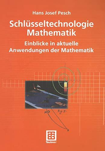 Schlüsseltechnologie Mathematik. Einblicke in aktuelle Anwendungen der Mathematik (Mathematik für Ingenieure und Naturwissenschaftler, Ökonomen und Landwirte)