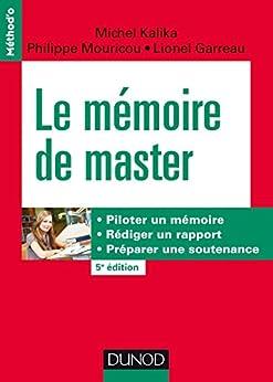 Le mémoire de master - 5e éd. : Piloter un mémoire, rédiger un rapport, préparer une soutenance par [Kalika, Michel, Mouricou, Philippe, Garreau, Lionel]