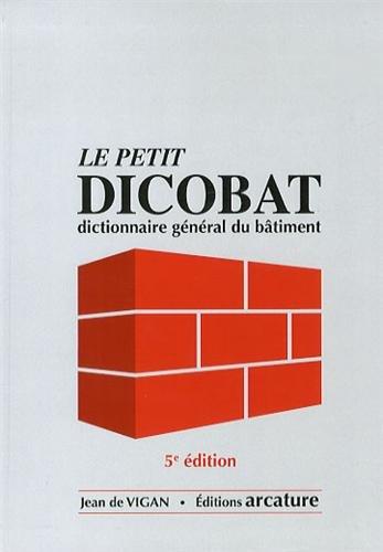 Le Petit Dicobat : Dictionnaire général du bâtiment par Jean de Vigan