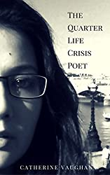The Quarter Life Crisis Poet: A Collection of Poems on Pain, Heartbreak and Defiance by a Twenty-Something. (English Edition)