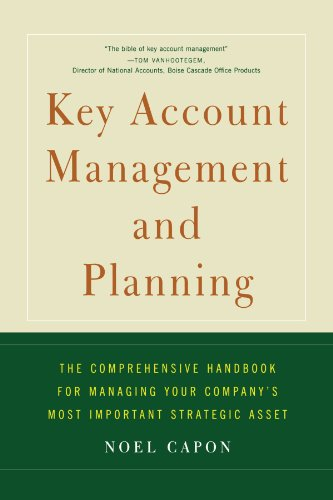 Key Account Management and Planning: The Comprehensive Handbook for Managing Your Compa