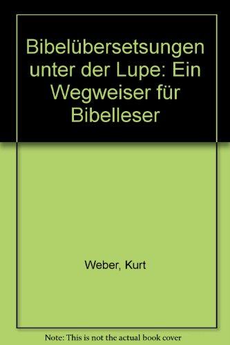 Bibelübersetzungen unter der Lupe. Ein Wegweiser für Bibelleser