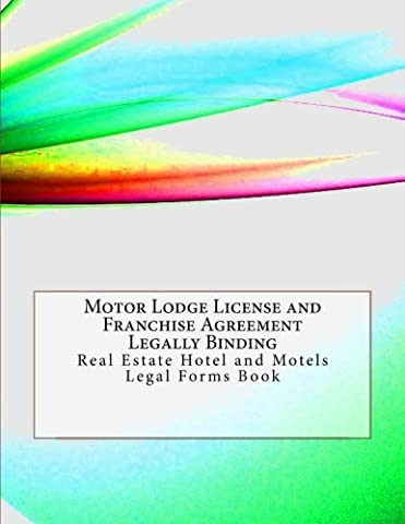 Motor Lodge License and Franchise Agreement - Legally Binding: Real Estate Hotel and Motels Legal Forms