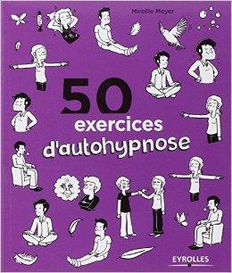 50 exercices d'autohypnose de Mireille Meyer ,Noémie Bazille (Illustrations) ( 16 octobre 2014 )