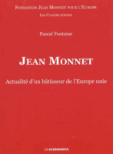 Jean Monnet - Actualité d'un bâtisseur de l'Europe unie
