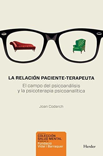 La relación paciente-terapeuta: El campo del psiconanálisis y la psicoterapia psicoanalítica (Salud Mental) por Joan Coderch