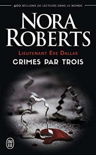 Lieutenant Eve Dallas, Tome 7.5 : Crimes par trois par Nora Roberts