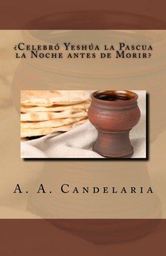 Celebro Yeshua La Pascua La Noche Antes De Morir Spanish Edition