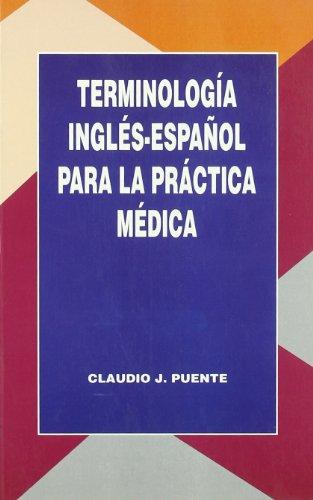 Terminología inglés-español para la práctica médica por Claudio J. Puente