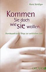 Kommen Sie doch, wie Sie wollen...: Homöopathische Wege zur weiblichen Lust