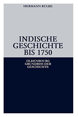 Indische Geschichte bis 1750 (Oldenbourg Grundriss der Geschichte, Band 34)
