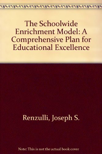 The Schoolwide Enrichment Model: A Comprehensive Plan for Educational Excellence