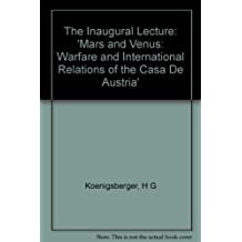 The Inaugural Lecture: 'Mars and Venus: Warfare and International Relations of the Casa De Austria'