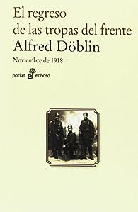 El regreso de las tropas del frente: Noviembre 1918 par Alfred Döblin