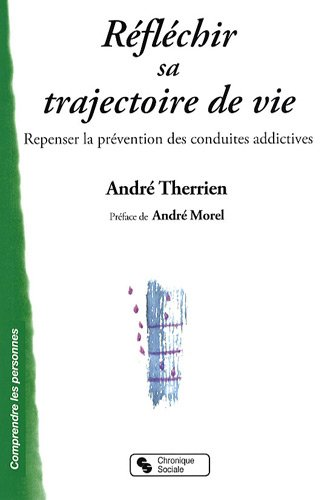 Réfléchir sa trajectoire de vie : Repenser la prévention des conduites addictives