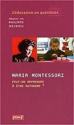 Maria Montessori. Peut-on apprendre à être autonome ? de Philippe Meirieu