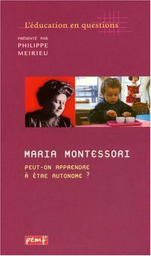 Maria Montessori. Peut-on apprendre à être autonome ?