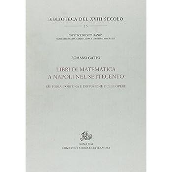 Libri Di Matematica A Napoli Nel Settecento. Editoria, Fortuna E Diffusione Delle Opere