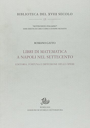 Libri di matematica a Napoli nel Settecento. Editoria, fortuna e diffusione delle opere (Biblioteca del XVIII secolo) por Romano Gatto
