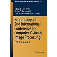 Proceedings of 2nd International Conference on Computer Vision & Image Processing: CVIP 2017, Volume 1 (Advances in Intelligent Systems and Computing)