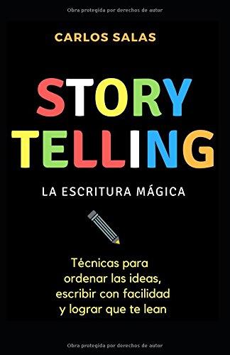 Storytelling: la escritura mágica: Técnicas para ordenar las ideas, escribir con soltura y hacer que te lean par Carlos Salas