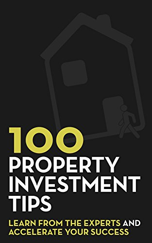 100 Property Investment Tips: Learn from the experts and accelerate your success