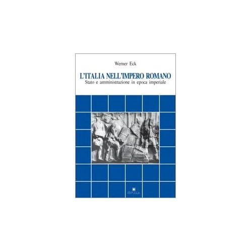 L'italia Nell'impero Romano. Stato E Amministrazione In Epoca Imperiale