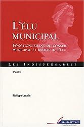 L'élu municipal : Fonctionnement du conseil municipal et droits de l'élu