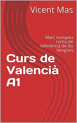 Curs de Valencià A1: Marc europeu comú de referència de les llengües (Cursos de Valencià) (Catalan Edition) por Vicent Mas