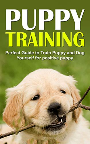 Book cover image for puppy training :The perfect step-by-step guide to training your puppy yourself for a positive puppy: Dog training, Puppy training, Puppy hou