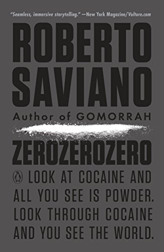 Zerozerozero: Look at Cocaine and All You See Is Powder. Look Through Cocaine and You See the World. (Penguin History American Life) por Roberto Saviano
