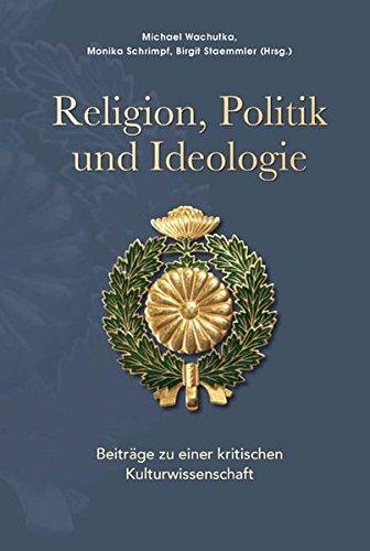 Religion, Politik und Ideologie: Beiträge zu einer kritischen Kulturwissenschaft. Festschrift für Klaus Antoni zum 65. Geburtstag