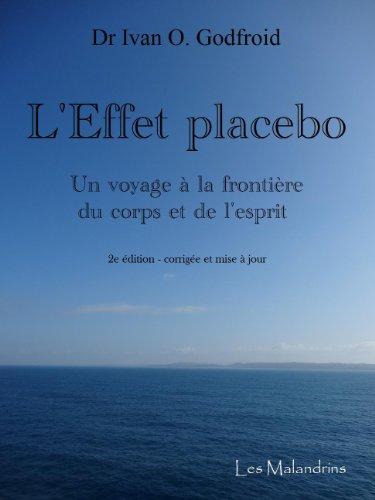 L'effet placebo : Un voyage à la frontière du corps et de l'esprit [2e édition, corrigée et mise à jour] par Ivan O.  Godfroid