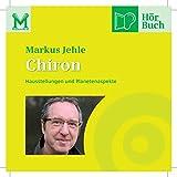 Chiron: Hausstellungen und Planetenaspekte (Lehr-Hörbücher Grundwissen) - Markus Jehle