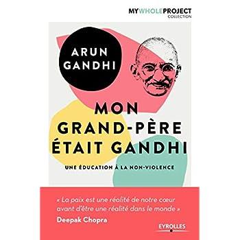 Mon grand-père était Gandhi: Une éducation à la non-violence.