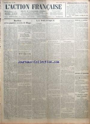 ACTION FRANCAISE (L') [No 188] du 07/07/1927 - A MADRID - AU CONGRES DE LA PRESSE LATINE - BARTHOU ET LES PAPIERS SECRETS DE HUGO LEON DAUDET - A LA RECHERCHE DE LEON DAUDET - A SAINT-JEAN DE LUZ - ECHOS - LA SOLDE DES SOUS-OFFICIERS PAR G. LARPENT - LA POLITIQUE - I - L'INSENSIBLE - II - BARTHOU SENSIBLE ET INSENSIBLE - III - L'HOMME FINI - IV - DEUX POINTS DE VUE - V - L'HONNEUR DE LA FRANCE - VI - NOS JOURNAUX - VII - DROLE D'ITINERAIRE PAR CHARLES MAURRAS - LE COUP DU TELEPHONE - BOLCHEVIKS