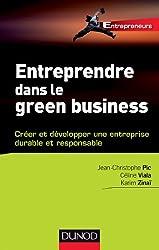 Entreprendre dans le green business : Créer et développer votre entreprise durable et responsable