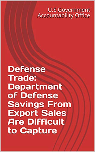 Defense Trade: Department of Defense Savings From Export Sales Are Difficult to Capture (English Edition)