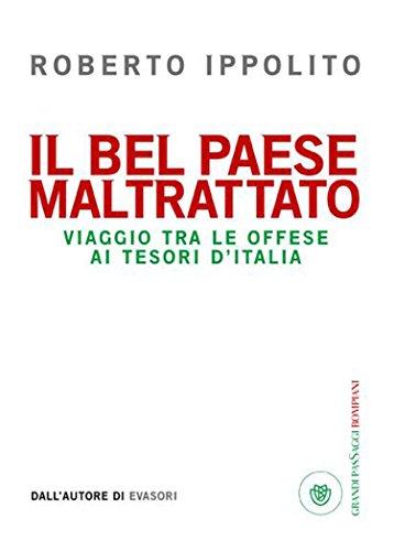 Il bel paese maltrattato: Viaggio tra le offese ai tesori d'Italia (I grandi pasSaggi Bompiani) (Italian Edition) por Roberto Ippolito