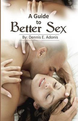 [(A Guide to Better Sex : A Sexual Impro...